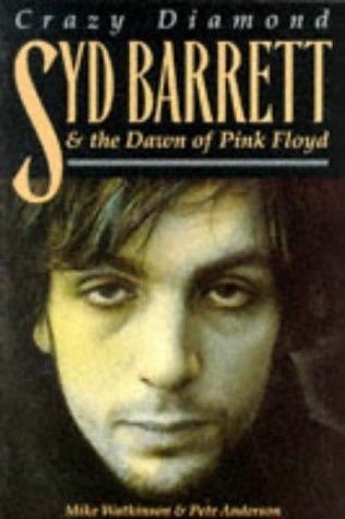 Syd Barrett and the Dawn of Pink Floyd: Crazy Diamond  by  Mike Watkinson