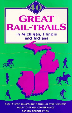 40 Great Rail-Trails in Michigan, Illinois, and Indiana  by  Roger Storm