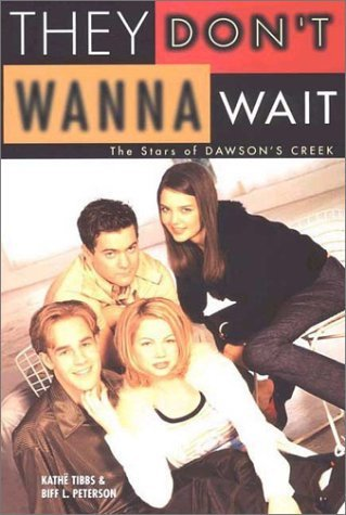 They Dont Wanna Wait: The Stars of Dawsons Creek  by  Kathe Tibbs