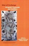 Sites Of Exchange: European Crossroads And Faultlines (Internationale Forschungen Zur Allgemeinen Und Vergleichenden Literaturwissenschaft 103) (Internationale ... Zur Allgemeinen Und Vergleichende)  by  Maurizio Ascari