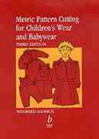Metric Pattern Cutting For Childrens Wear And Babywear: From Birth To 14 Years  by  Winifred Aldrich