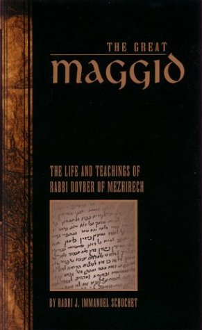 The Great Maggid: The Life And Teachings Of Rabbi Dovber Of Mezhirech: Volume One  by  Jacob Immanuel Schochet