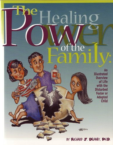 Healing Power of the Family: Illustrated Overview of Life with the Disturbed Foster or Adopted Child  by  Richard J. Delaney