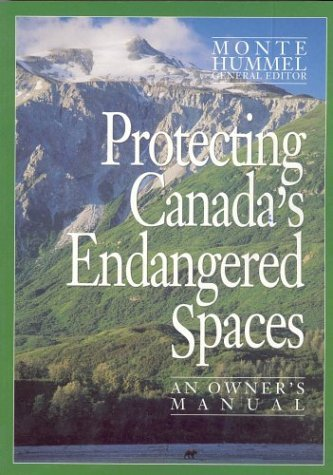 Protecting Canadas Endangered Spaces: An Owners Manual (Henderson Book Series)  by  Monte Hummel