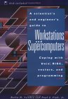 A Scientists And Engineers Guide To Workstations And Supercomputers: Coping With Unix, Risc, Vectors, And Programming  by  Rubin H. Landau