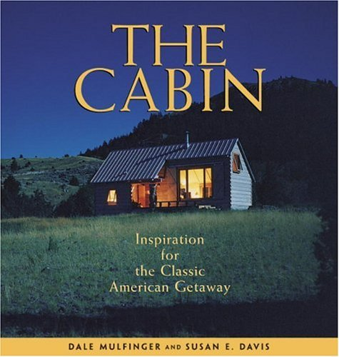 The Cabin: Inspiration for the Classic American Getaway  by  Dale Mulfinger
