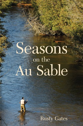 Seasons on the Au Sable  by  Rusty Gates