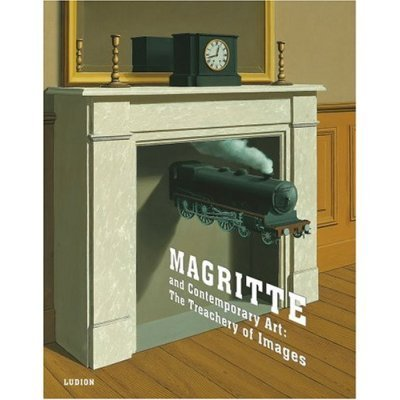 Magritte and Contemporary Art: The Treachery of Images  by  Los Angeles County Museum of Art