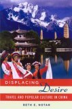 Displacing Desire: Travel And Popular Culture In China  by  Beth E. Notar