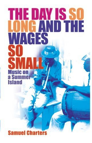 The Day Is So Long and the Wages So Small: Music on a Summer Island  by  Samuel Charters