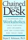 Chained to the Desk: A Guide for Workaholics, Their Partners and Children, and the Clinicians Who Treat Them Bryan E. Robinson
