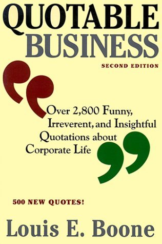 Quotable Business : Over 2,800 Funny, Irreverent, and Insightful Quotations About Corporate Life Louis E. Boone