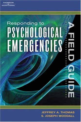Responding to Psychological Emergencies: A Field Guide  by  Jeffrey A. Thomas