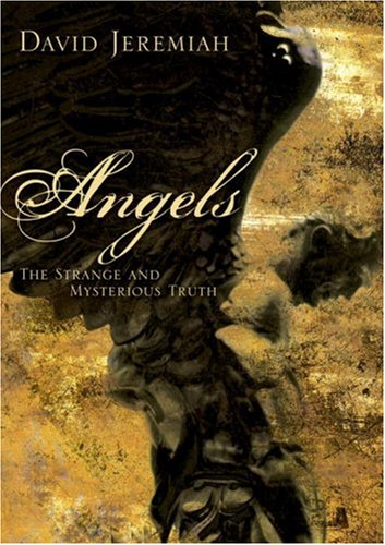 Angels: The Strange and Mysterious Truth David Jeremiah