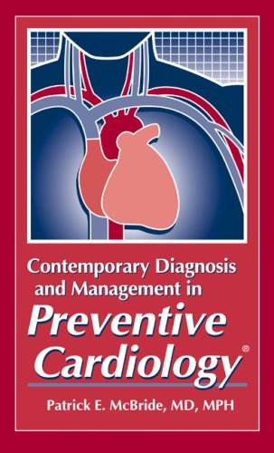 Contemporary Diagnosis And Management In Preventive Cardiology  by  Patrick E. McBride