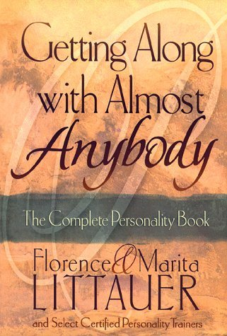 Getting Along with Almost Anybody: The Complete Personality Book Florence Littauer