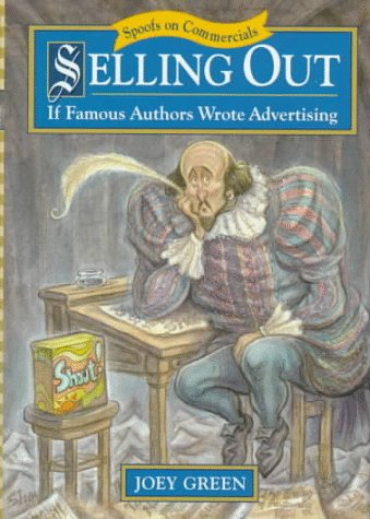 Selling Out: If Famous Authors Wrote Advertising  by  Joey Green