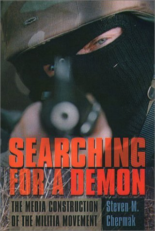 Searching For A Demon: The Media Construction Of The Militia Movement Steven M. Chermak