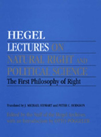 Lectures on Natural Right and Political Science: The First Philosophy of Right, Edited  by  the Staff of the Hegel Archives by Georg Wilhelm Friedrich Hegel