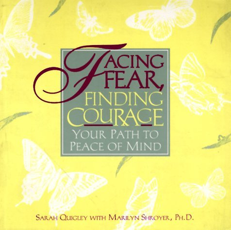 Facing Fear, Finding Courage: Your Path to Peace of Mind Sarah Quigley