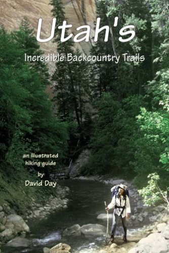 Utahs Incredible Backcountry Trails  by  J. David Day