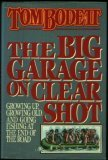 The Big Garage on Clear Shot: Growing Up, Growing Old, and Going Fishing at the End of the Road  by  Tom Bodett