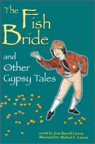 The Fish Bride and Other Gypsy Tales Jean Russell Larson