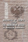 Narrative Of Events During The Invasion Of Russia By Napoleon Bonaparte, And The Retreat Of The French Army 1812  by  Robert Woodrow Wilson