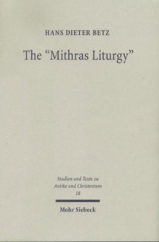 The Mithras Liturgy: Text, Translation, And Commentary  by  Hans Dieter Betz