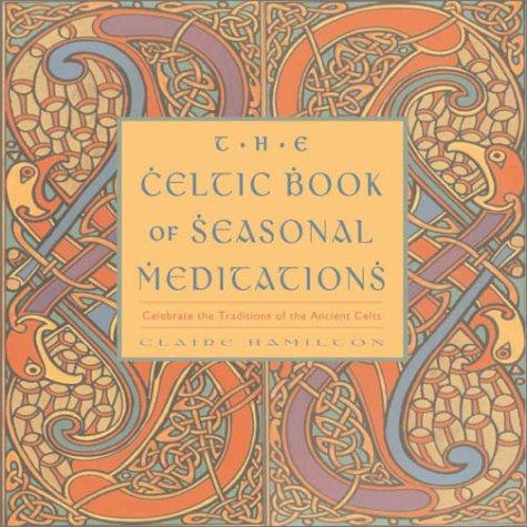 The Celtic Book of Seasonal Meditations Claire Hamilton