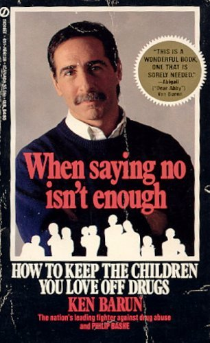 When Saying No Isnt Enough: How to Keep the Children You Love off Drugs Karen Barun