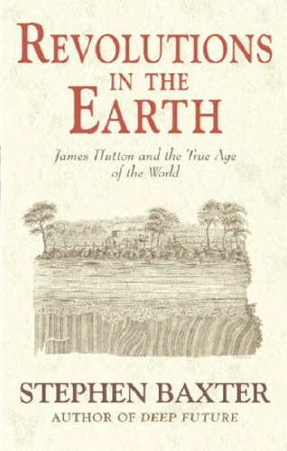 Revolutions In The Earth: James Hutton And The True Age Of The World  by  Stephen Baxter