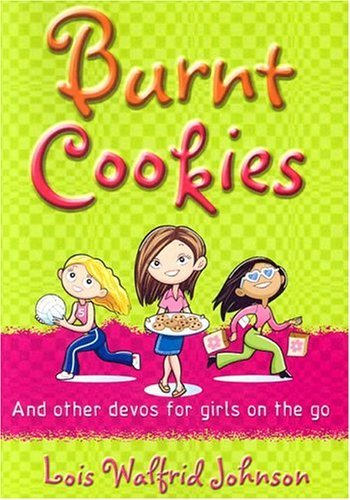 Burnt Cookies: And Other Story Devos For Girls  by  Lois Walfrid Johnson