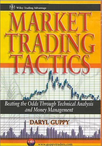 Market Trading Tactics: Beating the Odds Through Technical Analysis and Money Management  by  Daryl Guppy