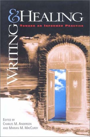 Writing And Healing: Toward An Informed Practice  by  Charles H. Anderson