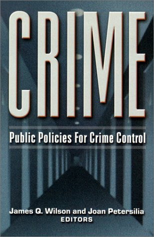 Crime: Public Policies For Crime Control  by  James Wilson