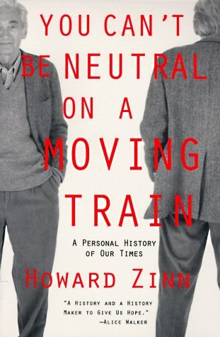 You Cant Be Neutral on a Moving Train: A Personal History of Our Times  by  Howard Zinn