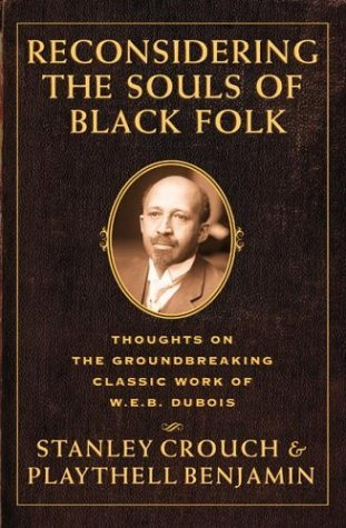 Reconsidering The Souls Of Black Folk: Thoughts On The Groundbreaking Classic Work Of W.e.b. Dubois  by  Stanley Crouch