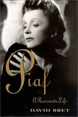 Piaf, a Passionate Life  by  David Bret