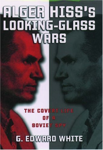 Alger Hisss Looking-Glass Wars: The Covert Life of a Soviet Spy G. Edward White
