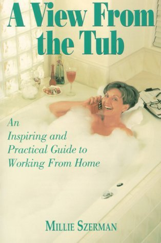 A View From The Tub: An Inspiring And Practical Guide To Working From Home  by  Millie Szerman