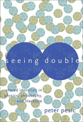Seeing Double: Shared Identities In Physics, Philosophy, And Literature  by  Peter Pesic