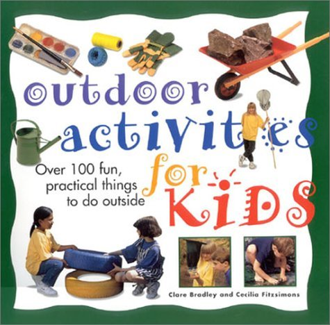 Outdoor Activities For Kids: Over 100 Fun, Practical Things To Do Outside Clare Bradley