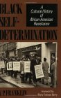 Black Self-Determination: A Cultural History of African-American Resistance  by  V.P. Franklin