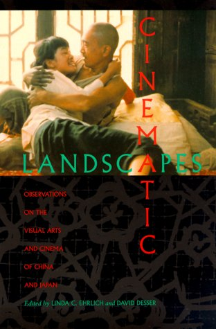 Cinematic Landscapes: Observations on the Visual Arts and Cinema of China and Japan Linda C. Ehrlich