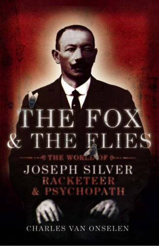 The Fox And The Flies: The World Of Joseph Silver, Racketeer And Psychopath Charles van Onselen