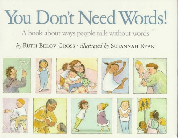 You Dont Need Words!: A Book About Ways People Talk Without Words  by  Ruth Bevlov Gross