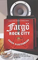 Fargo Rock City. A Heavy Metal Odyssey in Rural North Dakota