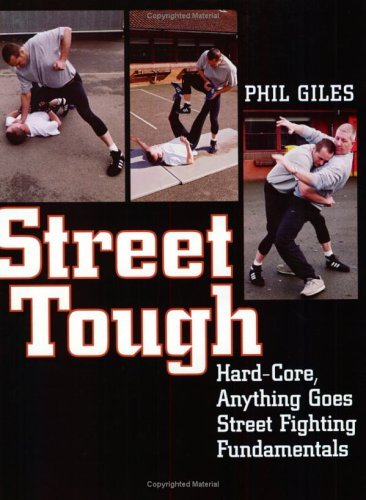 Street Tough: Hard-Core, Anything Goes Street Fighting Fundamentals Phil Giles