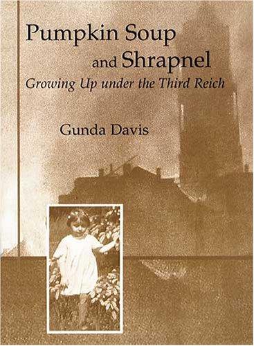 Pumpkin Soup And Shrapnel: Growing Up Under The Third Reich  by  Gunda S. Davis